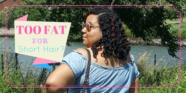 TOO FAT for short hair- Blog pic
